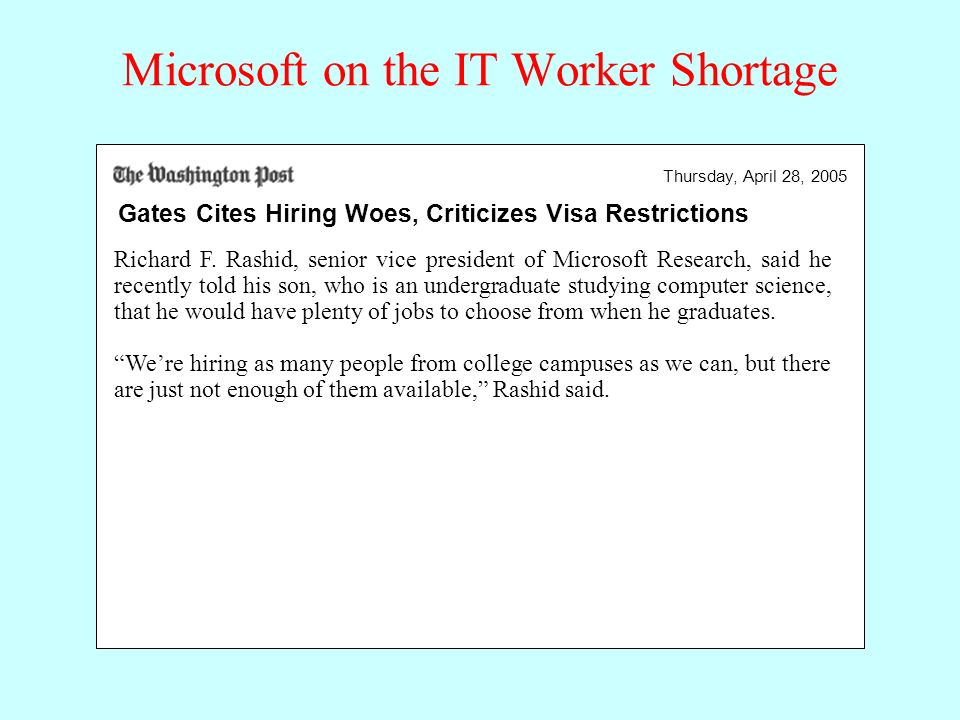 Microsoft on the IT Worker Shortage Gates Cites Hiring Woes, Criticizes Visa Restrictions Thursday, April 28, 2005 Richard F.