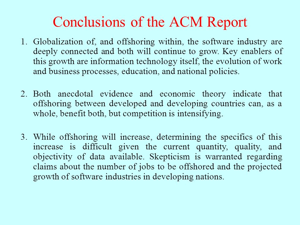Conclusions of the ACM Report Globalization of, and offshoring within, the software industry are deeply connected and both will continue to grow.