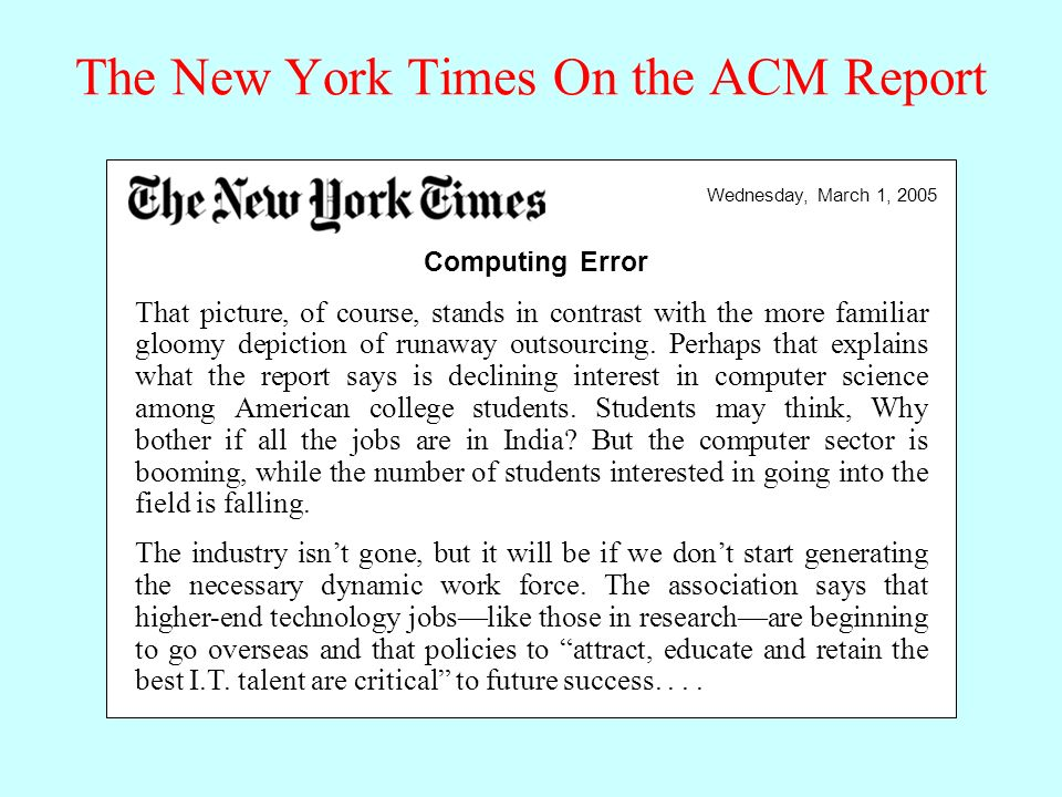 The New York Times On the ACM Report Computing Error Wednesday, March 1, 2005 That picture, of course, stands in contrast with the more familiar gloomy depiction of runaway outsourcing.