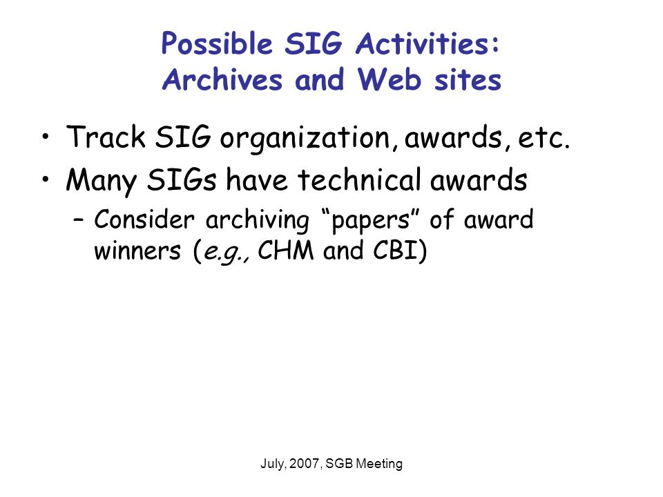 July, 2007, SGB Meeting Possible SIG Activities: Archives and Web sites Track SIG organization, awards, etc.