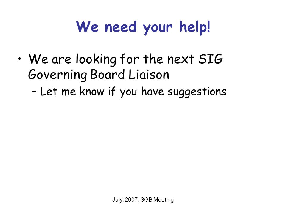 July, 2007, SGB Meeting We need your help.