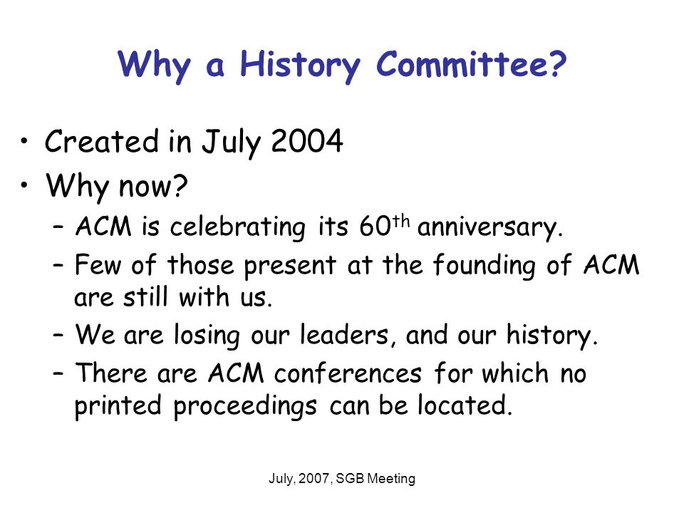 July, 2007, SGB Meeting Why a History Committee. Created in July 2004 Why now.