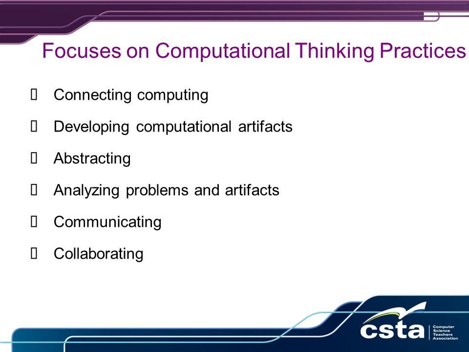 Focuses on Computational Thinking Practices å Connecting computing å Developing computational artifacts å Abstracting å Analyzing problems and artifacts å Communicating å Collaborating