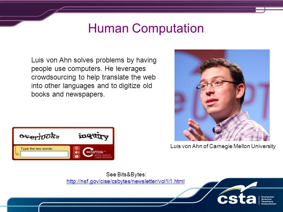 Human Computation Luis von Ahn of Carnegie Mellon University Luis von Ahn solves problems by having people use computers.