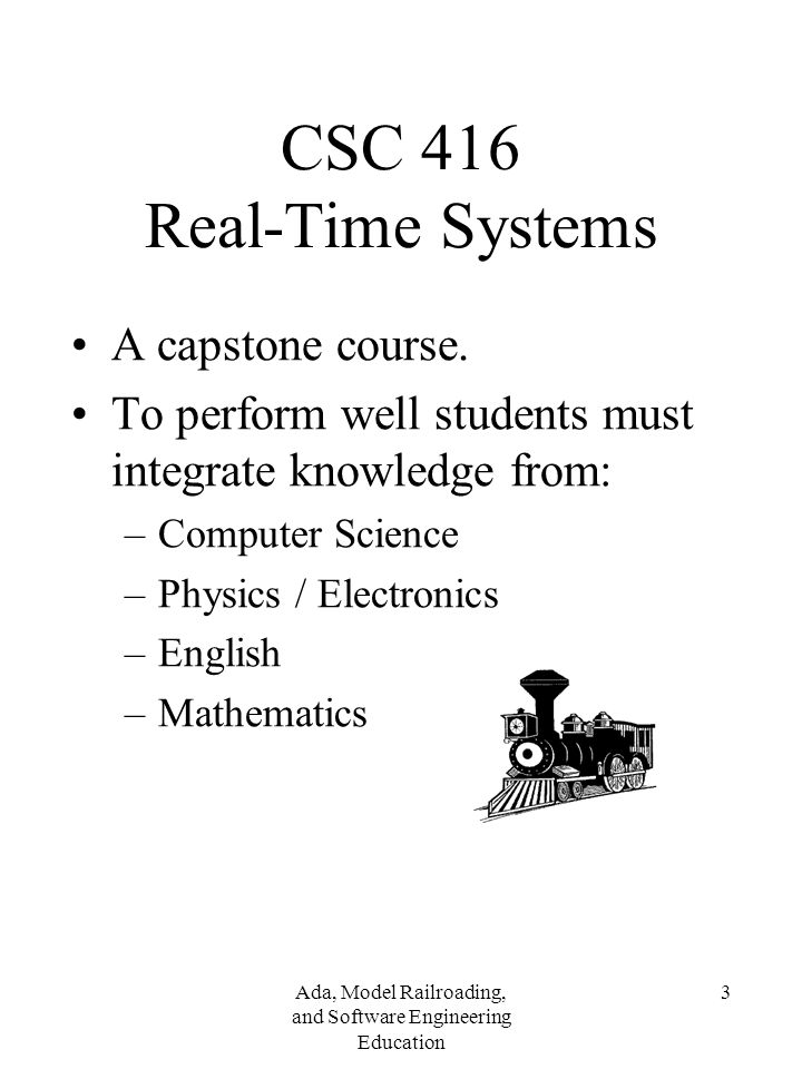 Ada, Model Railroading, and Software Engineering Education 3 CSC 416 Real-Time Systems A capstone course.