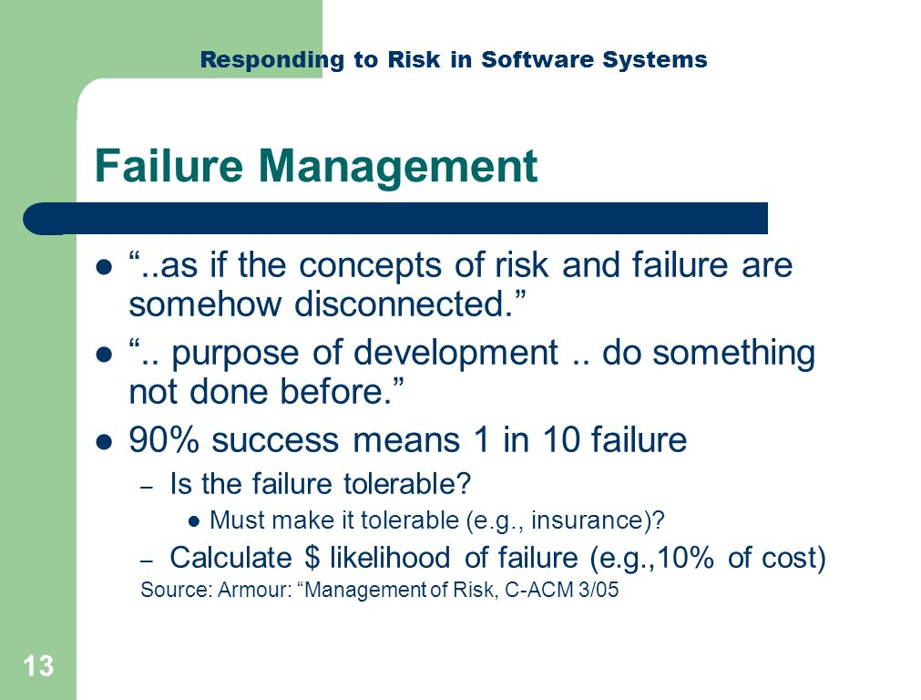 Responding to Risk in Software Systems 13 Failure Management..as if the concepts of risk and failure are somehow disconnected...