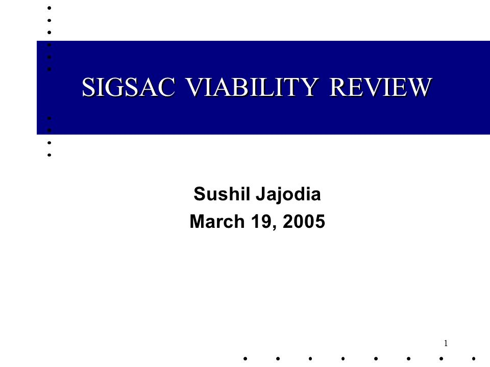 1 SIGSAC VIABILITY REVIEW Sushil Jajodia March 19, 2005