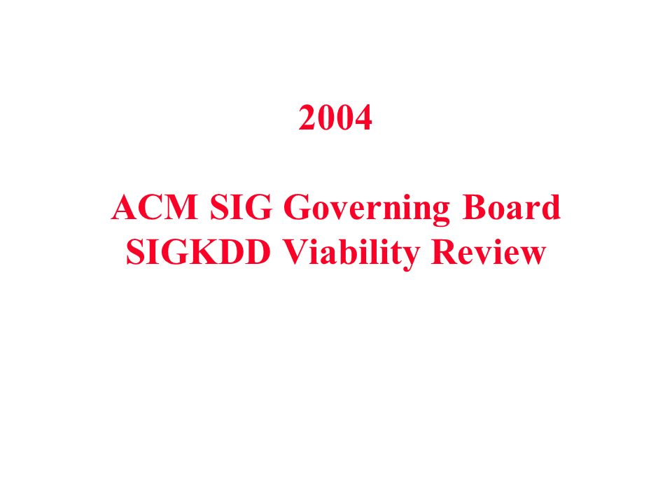 2004 ACM SIG Governing Board SIGKDD Viability Review