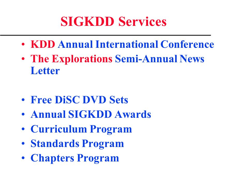 SIGKDD Services KDD Annual International Conference The Explorations Semi-Annual News Letter Free DiSC DVD Sets Annual SIGKDD Awards Curriculum Program Standards Program Chapters Program