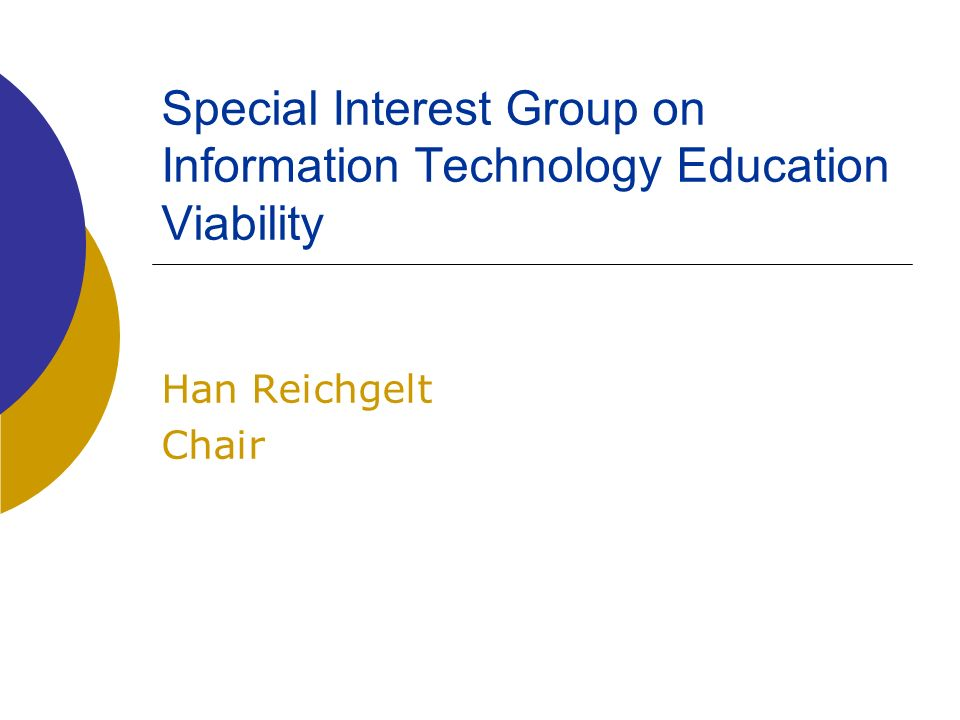 Special Interest Group on Information Technology Education Viability Han Reichgelt Chair