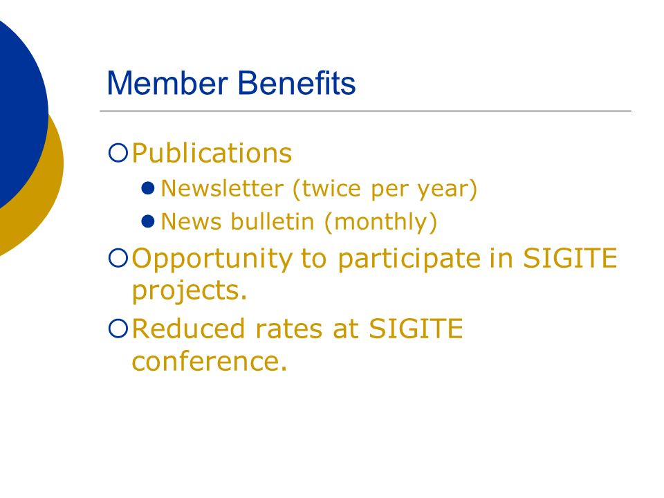 Member Benefits Publications Newsletter (twice per year) News bulletin (monthly) Opportunity to participate in SIGITE projects. Reduced rates at SIGIT