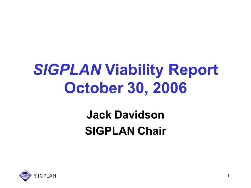 SIGPLAN1 SIGPLAN Viability Report October 30, 2006 Jack Davidson SIGPLAN Chair