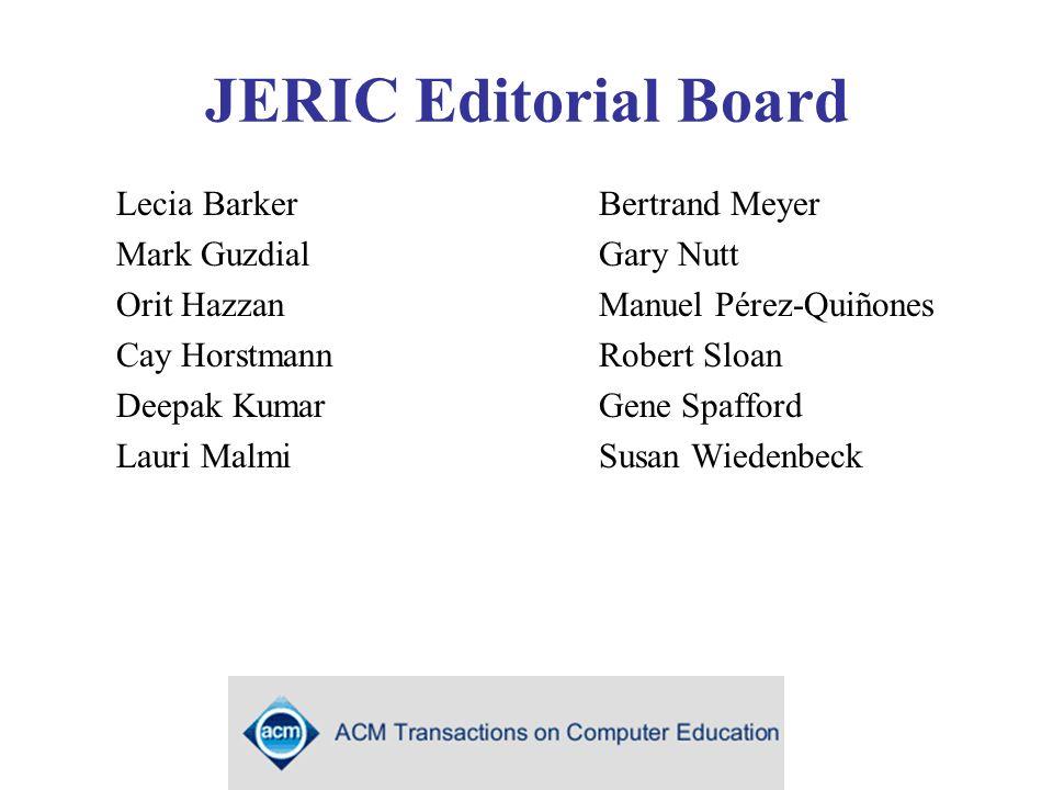 JERIC Editorial Board Lecia Barker Mark Guzdial Orit Hazzan Cay Horstmann Deepak Kumar Lauri Malmi Bertrand Meyer Gary Nutt Manuel Pérez-Quiñones Robe
