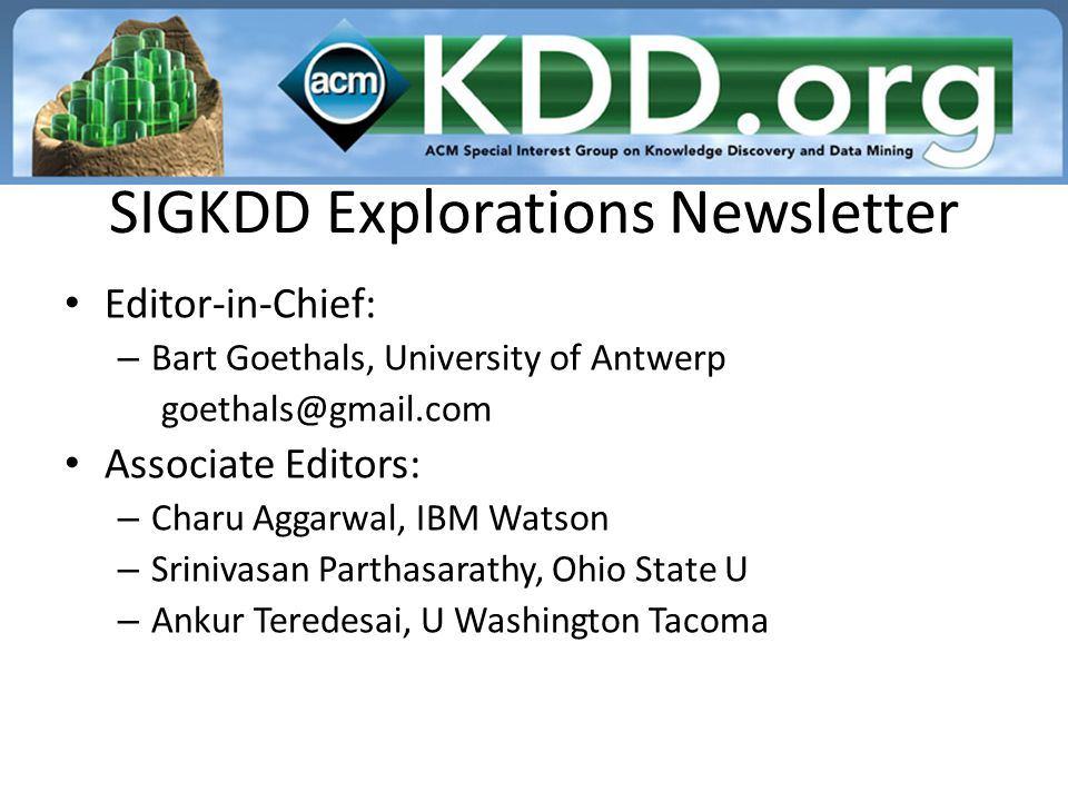 SIGKDD Explorations Newsletter Editor-in-Chief: – Bart Goethals, University of Antwerp goethals@gmail.com Associate Editors: – Charu Aggarwal, IBM Wat
