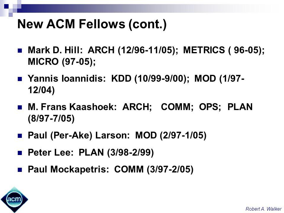 Robert A. Walker New ACM Fellows (cont.) Mark D. Hill: ARCH (12/96-11/05); METRICS ( 96-05); MICRO (97-05); Yannis Ioannidis: KDD (10/99-9/00); MOD (1