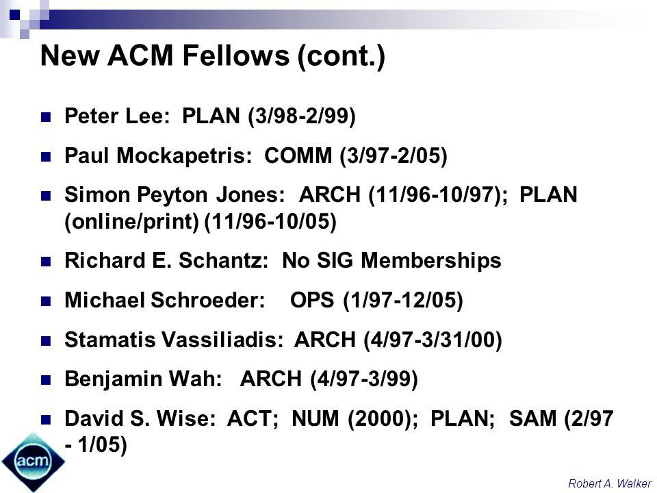 Robert A. Walker New ACM Fellows (cont.) Peter Lee: PLAN (3/98-2/99) Paul Mockapetris: COMM (3/97-2/05) Simon Peyton Jones: ARCH (11/96-10/97); PLAN (