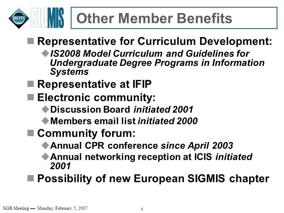 6 SGB Meeting Monday, February 5, 2007 Other Member Benefits Representative for Curriculum Development: IS2008 Model Curriculum and Guidelines for Und