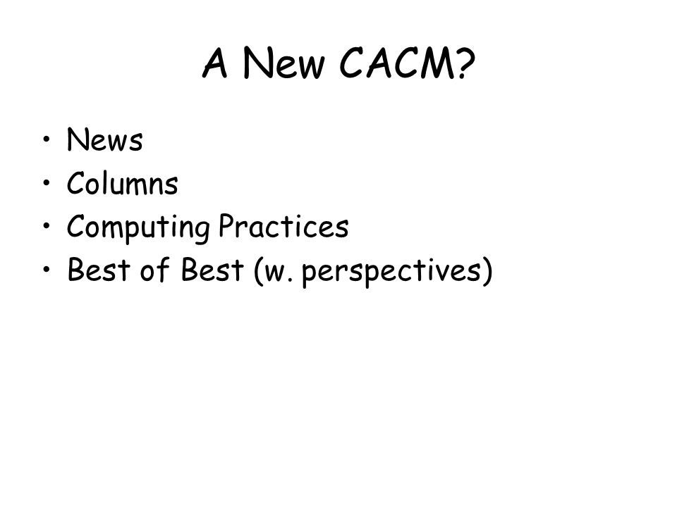 A New CACM? News Columns Computing Practices Best of Best (w. perspectives)