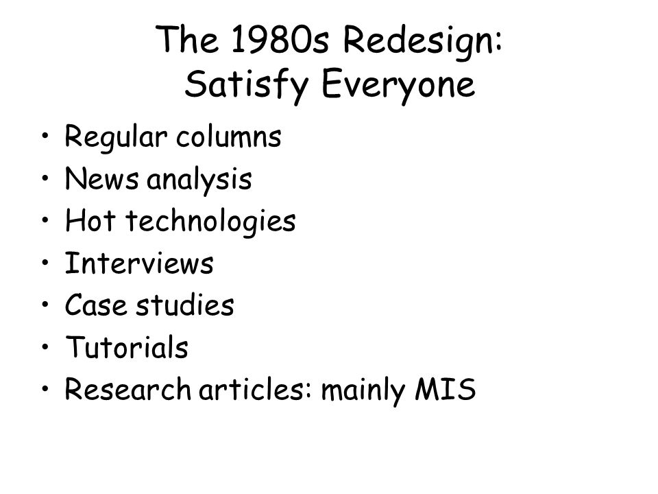 The 1990s Redesign: Further Magazination Shorter articles Stronger focus on applications More responsibility to professional staff