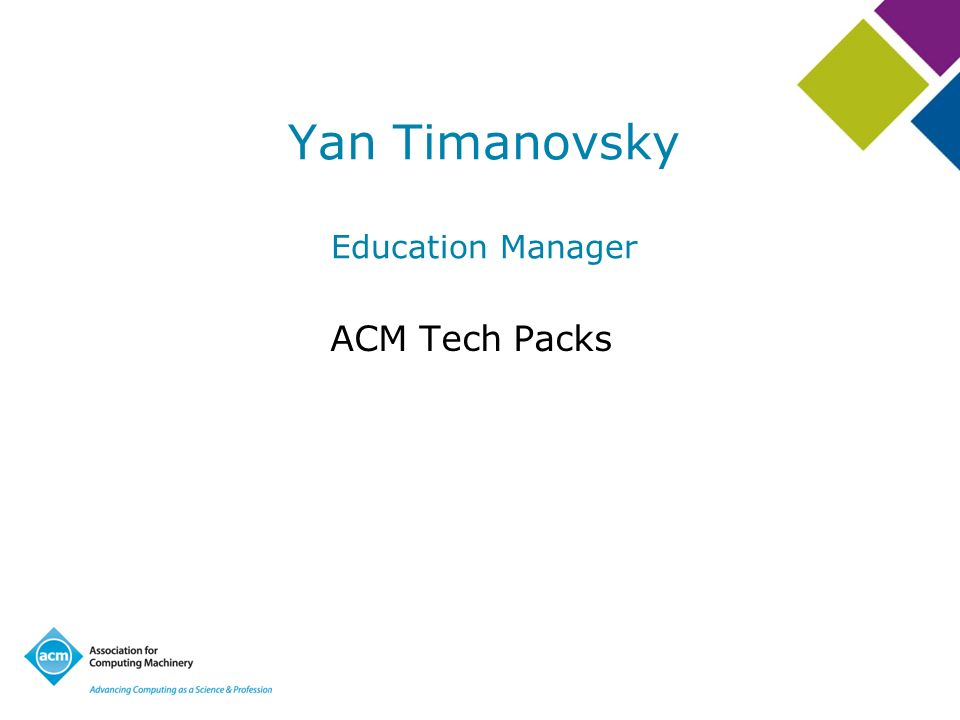 Yan Timanovsky Education Manager ACM Tech Packs