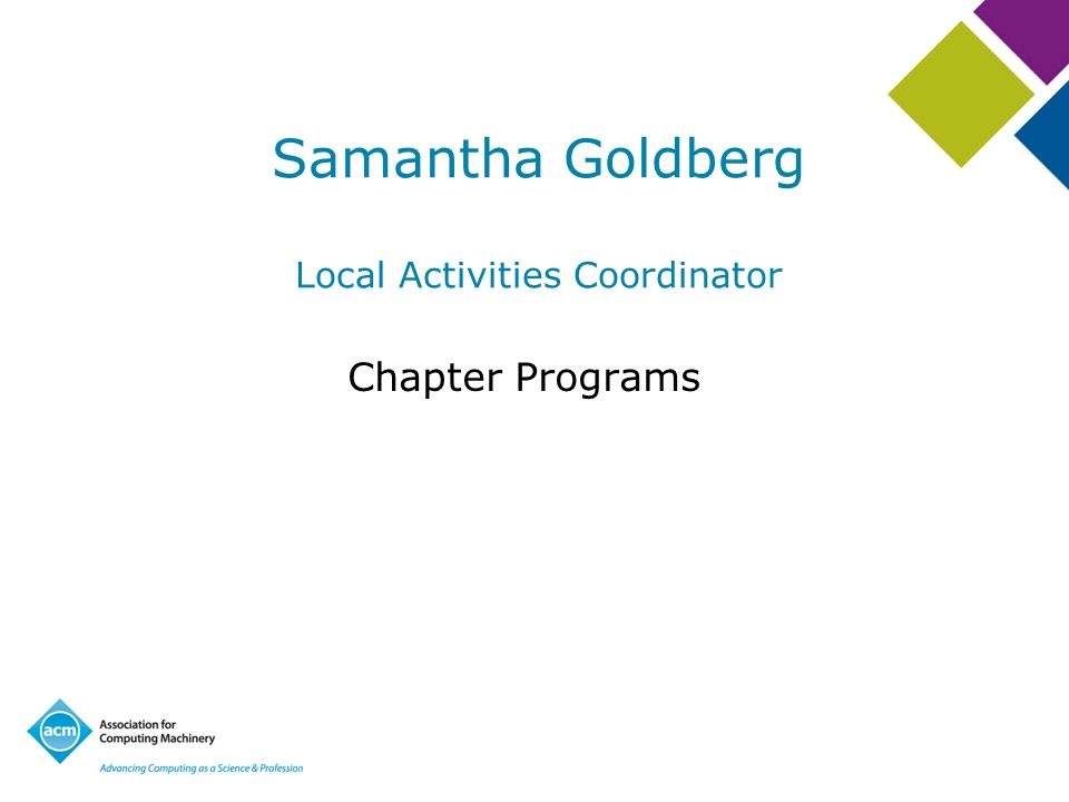 Samantha Goldberg Local Activities Coordinator Chapter Programs