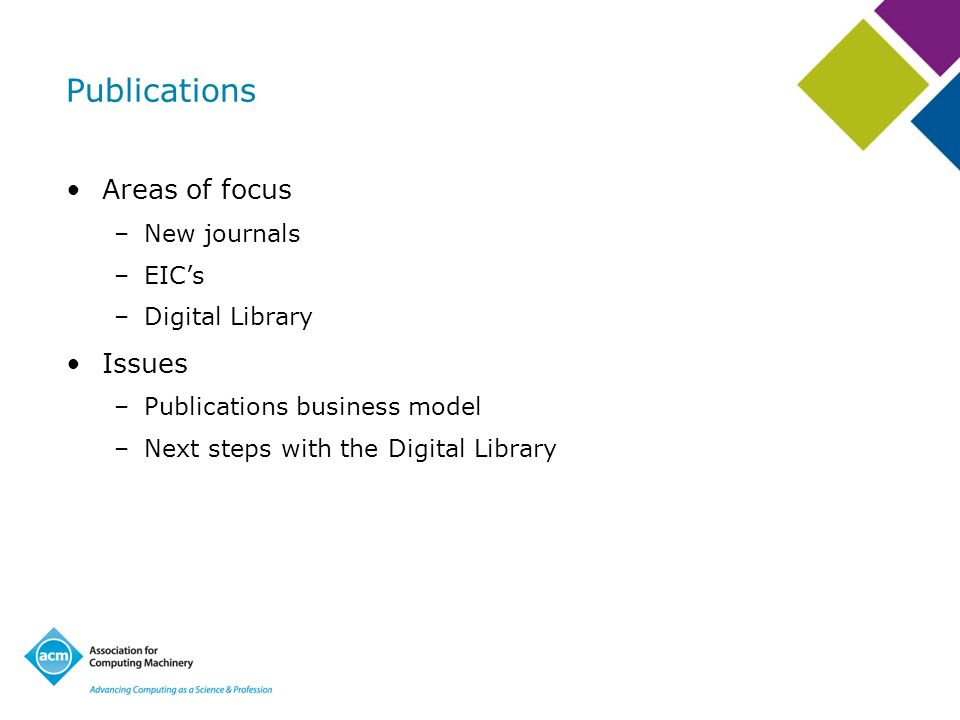 Publications Areas of focus –New journals –EICs –Digital Library Issues –Publications business model –Next steps with the Digital Library