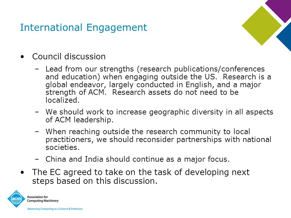 International Engagement Council discussion –Lead from our strengths (research publications/conferences and education) when engaging outside the US. R
