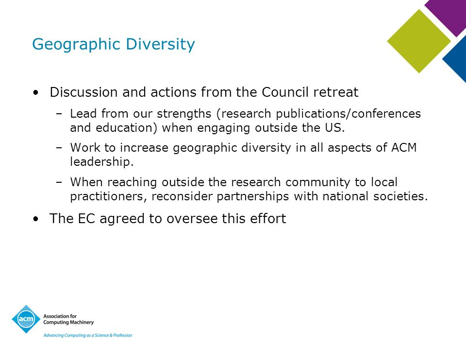 Geographic Diversity Discussion and actions from the Council retreat –Lead from our strengths (research publications/conferences and education) when e