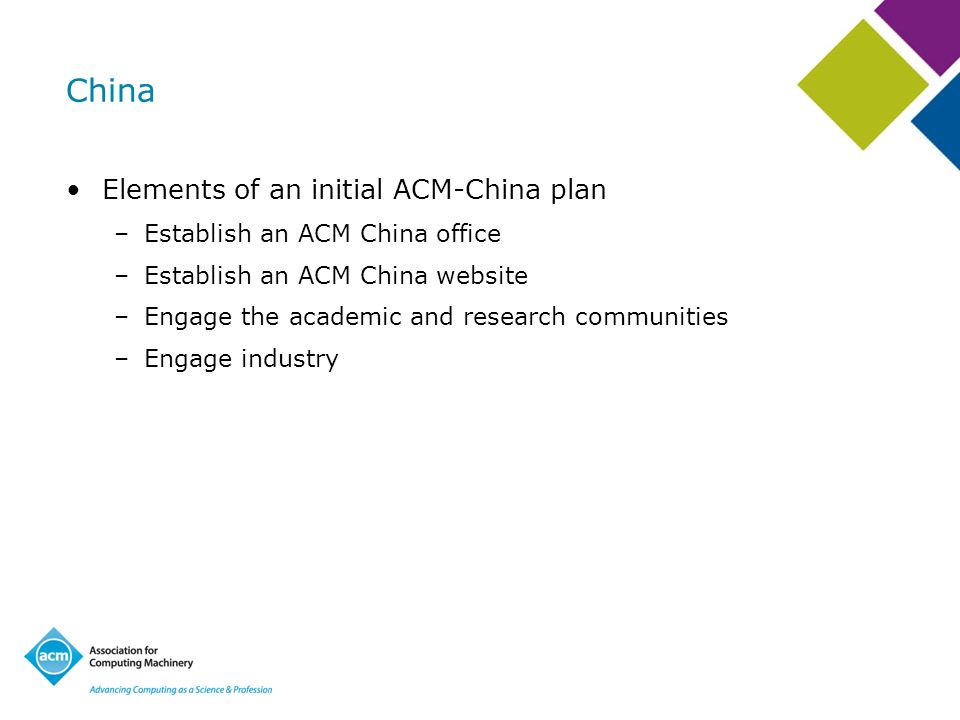 China Elements of an initial ACM-China plan –Establish an ACM China office –Establish an ACM China website –Engage the academic and research communiti