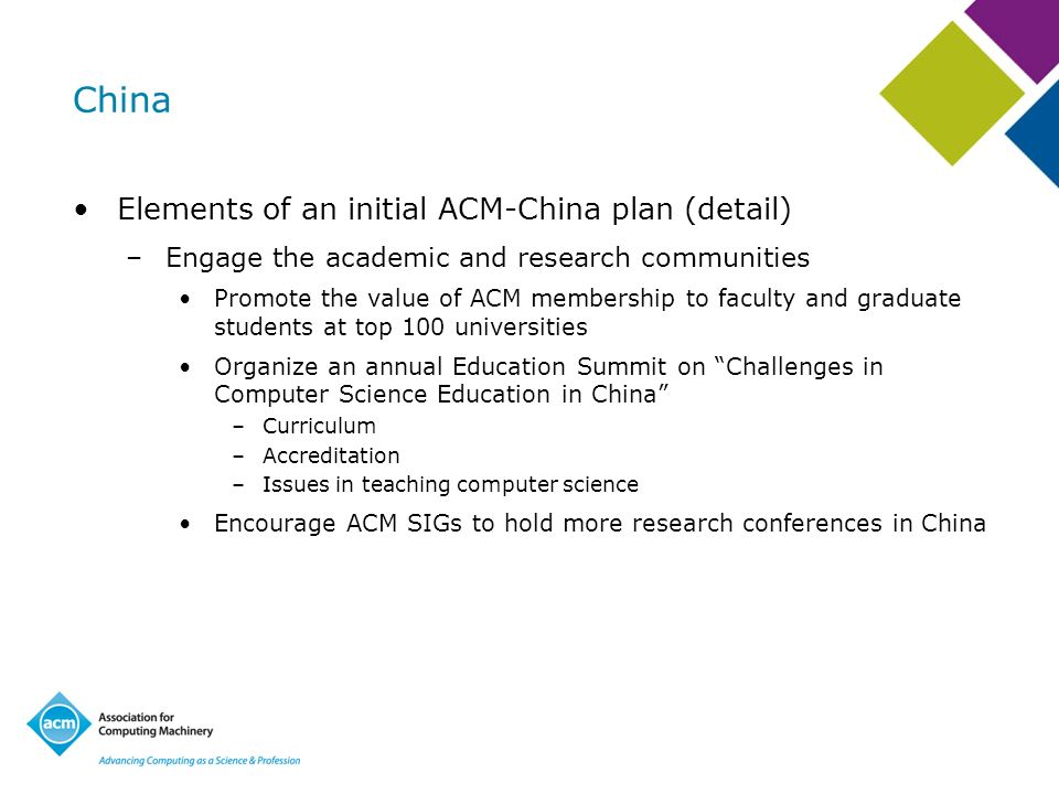 China Elements of an initial ACM-China plan (detail) –Engage the academic and research communities Promote the value of ACM membership to faculty and