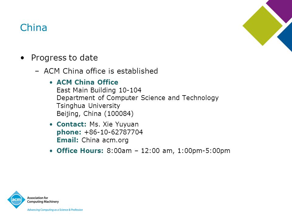 China Progress to date –ACM China office is established ACM China Office East Main Building 10-104 Department of Computer Science and Technology Tsing