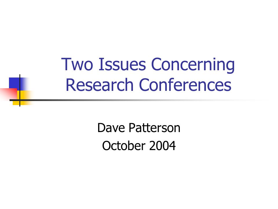 Two Issues Concerning Research Conferences Dave Patterson October 2004
