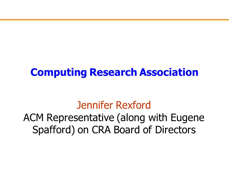 Computing Research Association Jennifer Rexford ACM Representative (along with Eugene Spafford) on CRA Board of Directors