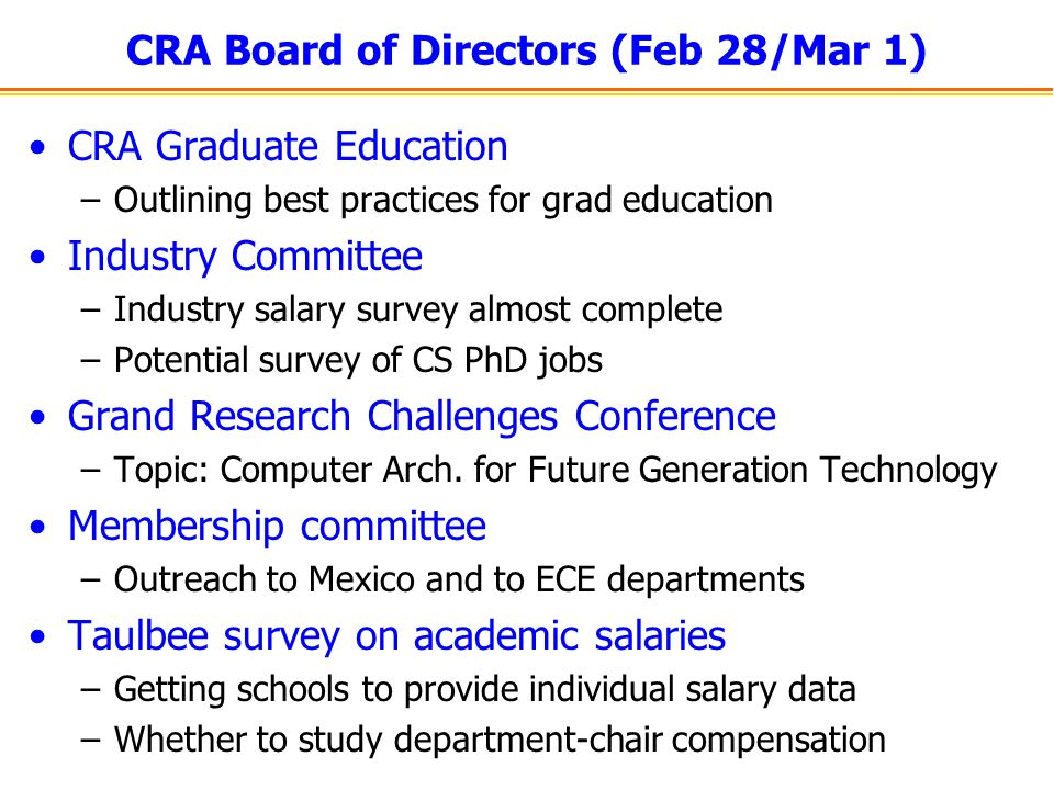 CRA Board of Directors (Feb 28/Mar 1) CRA Graduate Education –Outlining best practices for grad education Industry Committee –Industry salary survey a
