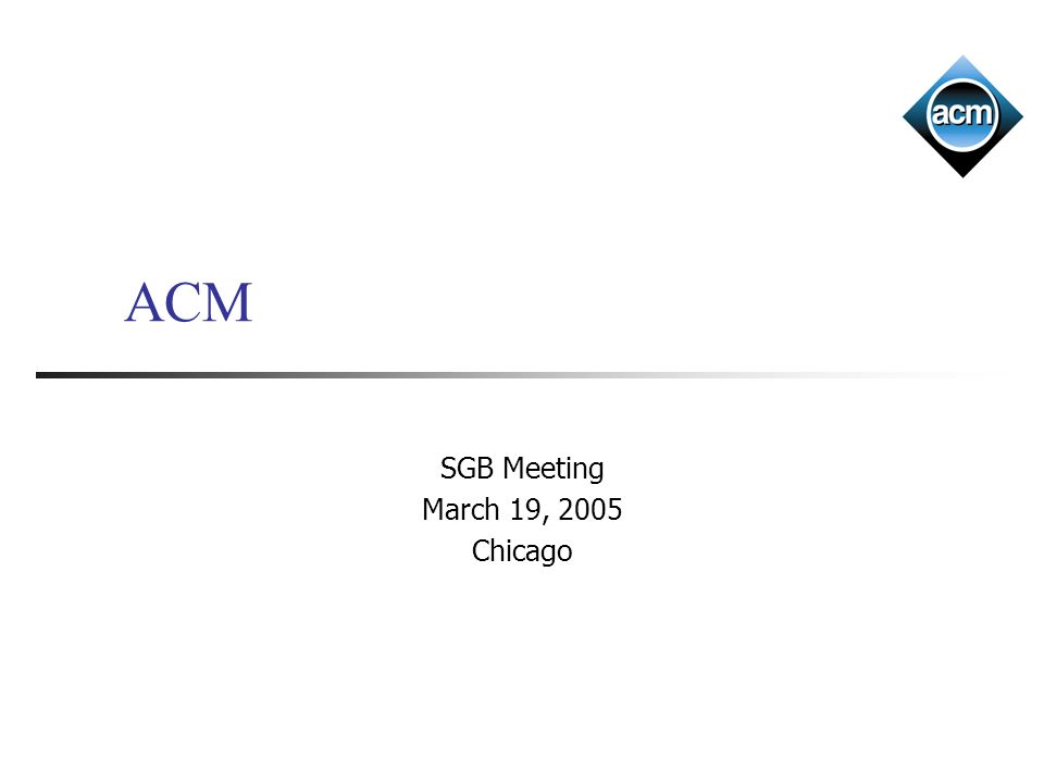 ACM SGB Meeting March 19, 2005 Chicago