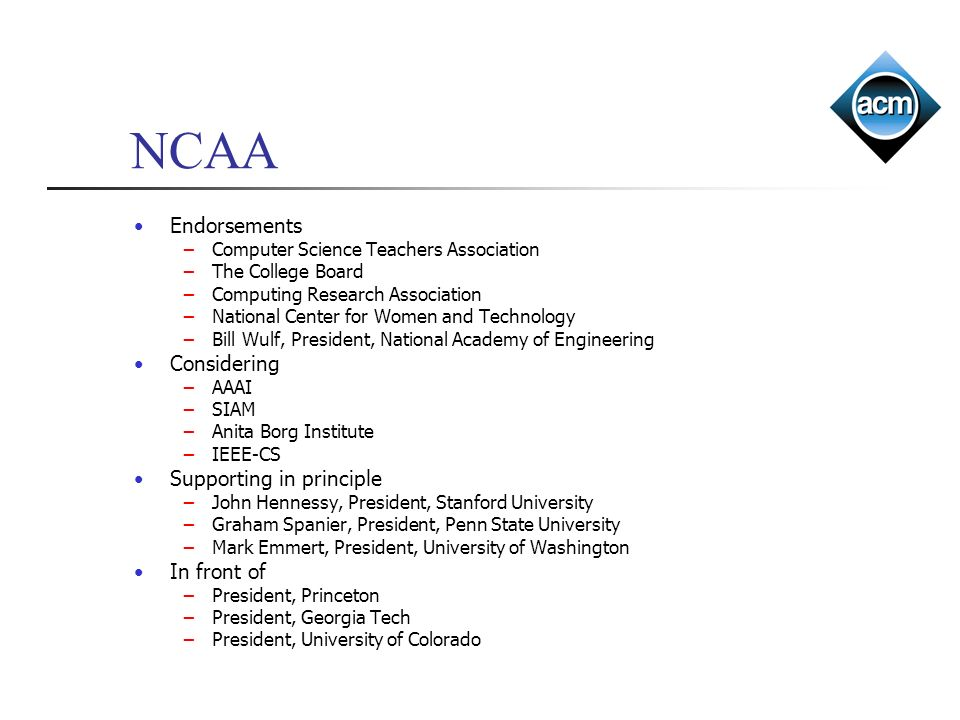 NCAA Endorsements Computer Science Teachers Association The College Board Computing Research Association National Center for Women and Technology Bill
