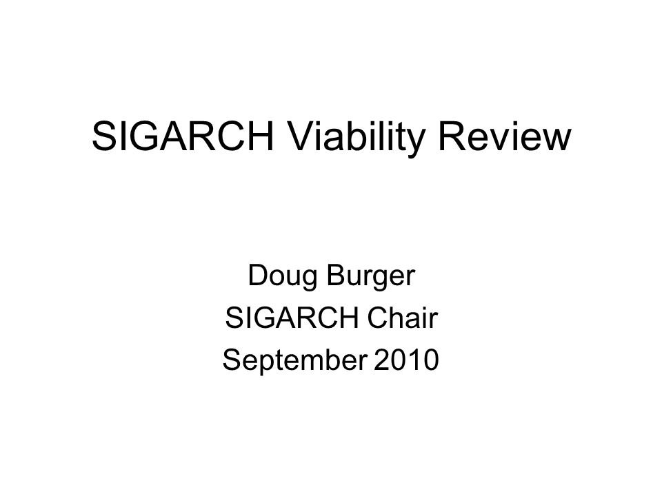 SIGARCH Viability Review Doug Burger SIGARCH Chair September 2010
