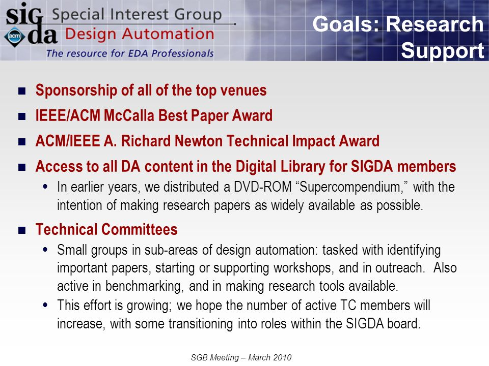 SGB Meeting – March 2010 Goals: Research Support Sponsorship of all of the top venues IEEE/ACM McCalla Best Paper Award ACM/IEEE A.