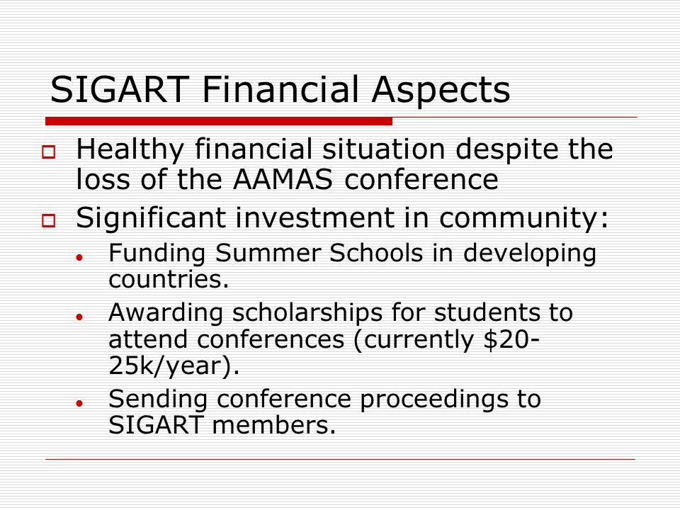 SIGART Financial Aspects Healthy financial situation despite the loss of the AAMAS conference Significant investment in community: Funding Summer Schools in developing countries.