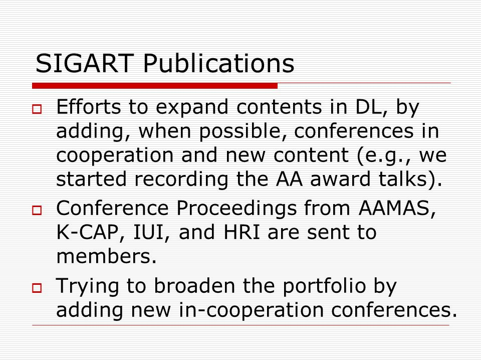 SIGART Publications Efforts to expand contents in DL, by adding, when possible, conferences in cooperation and new content (e.g., we started recording the AA award talks).