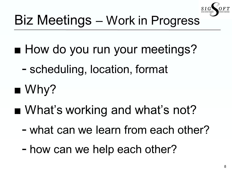 Biz Meetings – Work in Progress How do you run your meetings.