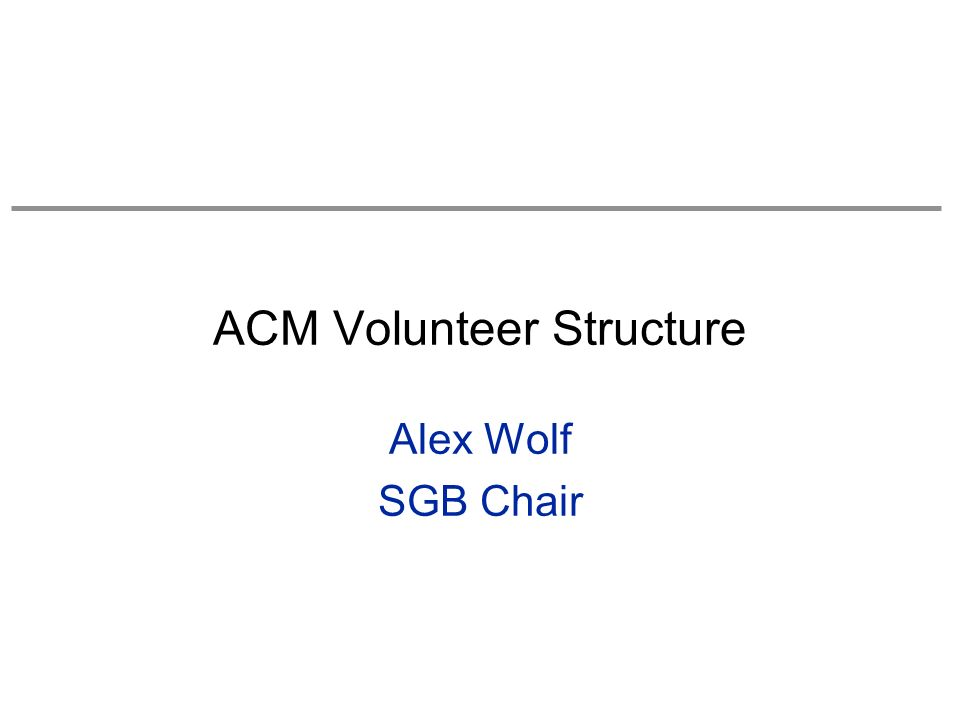 ACM Volunteer Structure Alex Wolf SGB Chair