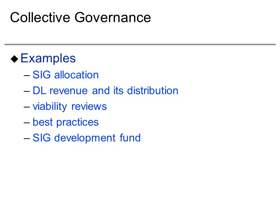 Collective Governance Examples –SIG allocation –DL revenue and its distribution –viability reviews –best practices –SIG development fund