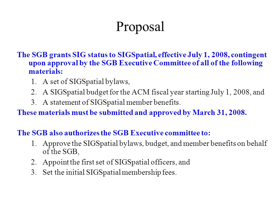 Proposal The SGB grants SIG status to SIGSpatial, effective July 1, 2008, contingent upon approval by the SGB Executive Committee of all of the follow