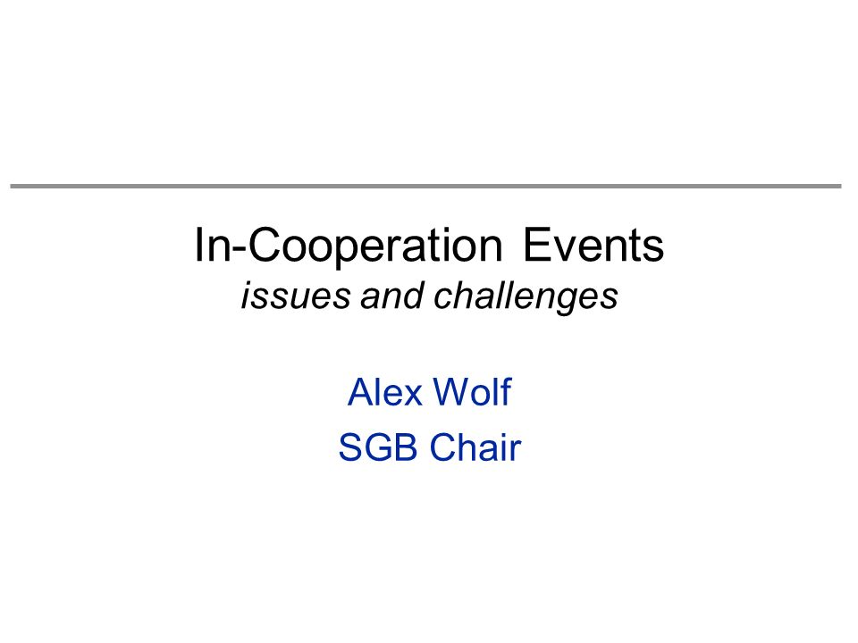 In-Cooperation Events issues and challenges Alex Wolf SGB Chair