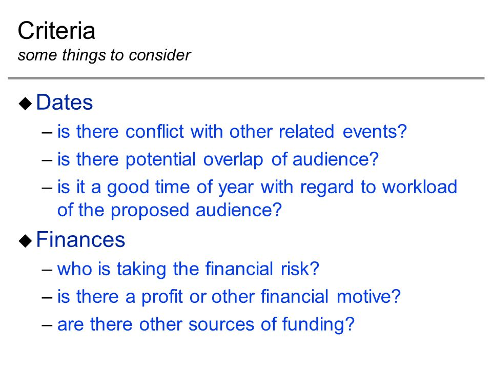 Criteria some things to consider Dates –is there conflict with other related events.