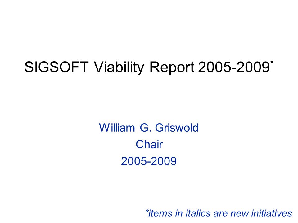SIGSOFT Viability Report 2005-2009 * William G.