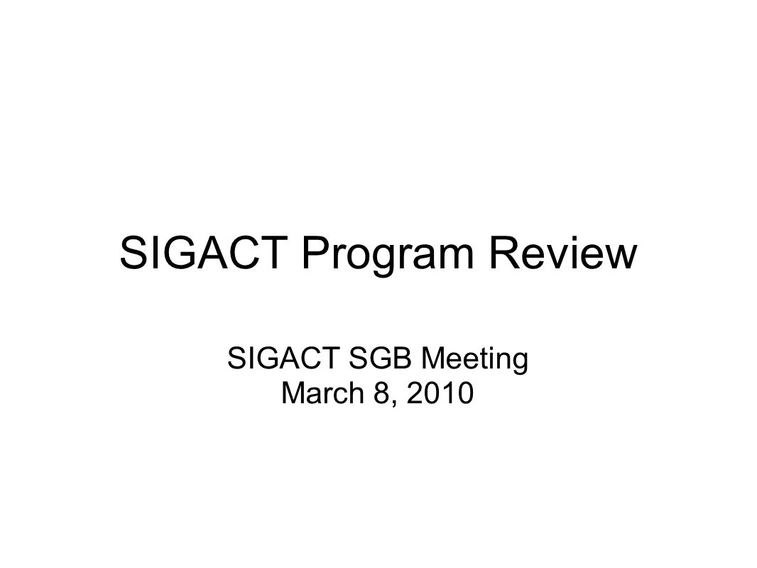 SIGACT Program Review SIGACT SGB Meeting March 8, 2010