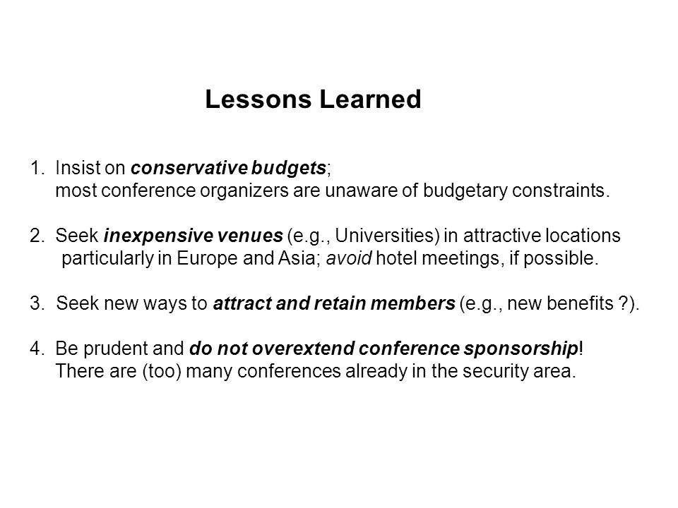 Lessons Learned 1.Insist on conservative budgets; most conference organizers are unaware of budgetary constraints.
