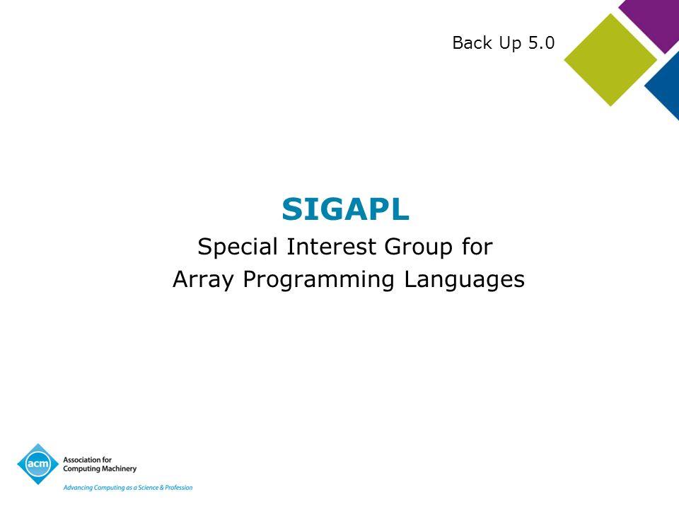 SIGAPL Special Interest Group for Array Programming Languages Back Up 5.0